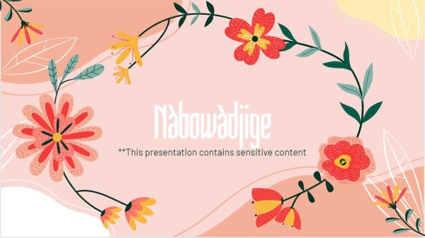 A pink background with the words Nàbowàdjige, this presentation contains sensitive content